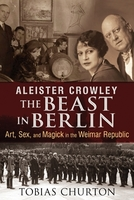 Aleister Crowley - The beast in Berlin